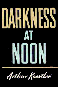 Darkness at Noon, by Arthur Koestler